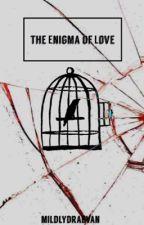 The Enigma of Love  by MildlyDrabVan