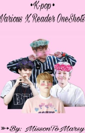 K-Pop Various x Reader One-shots~ by MissionToMarsy