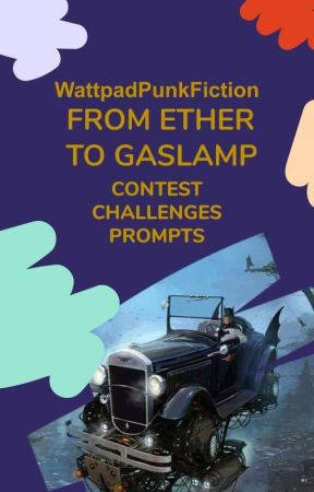From Ether To Gaslamp: Punk Fiction Contests, Challenges and Prompts by WattpadPunkFiction
