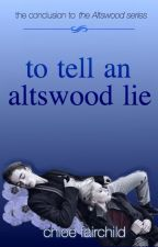 To Tell An Altswood Lie (The Altswood Saga #3) by ChloeFairchild