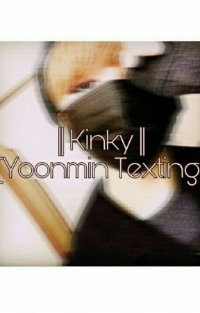 || Kinky || (Yoonmin Texting) Complete ✔ by kpopeuffs