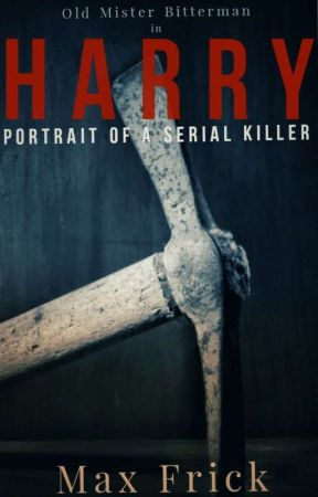 Harry: Portrait of a Serial Killer (part one - Murder Your Darlings) by MaximilianFrick