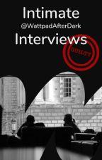 Intimate Interviews by WattpadAfterDark