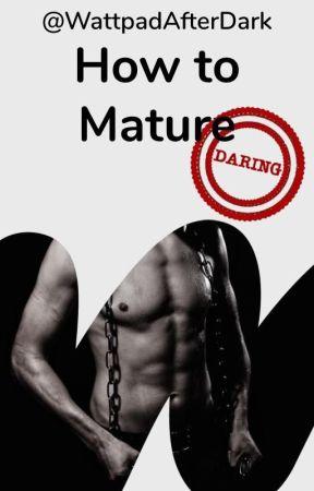 How to Mature by WattpadAfterDark