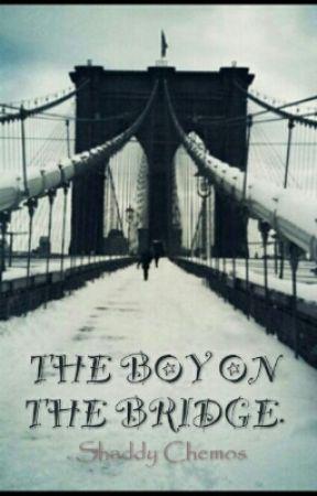 THE BOY ON THE BRIDGE. by shaydee_poet