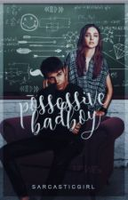 Possessive Badboy (ongoing) by SARCASTICIGIRL