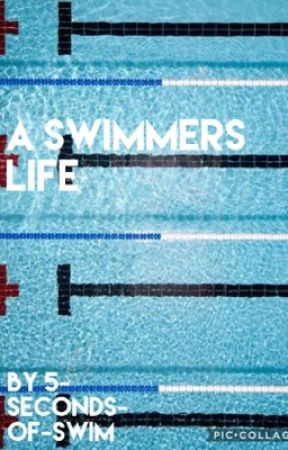 A Swimmers life by 5-Seconds-OF-Swim