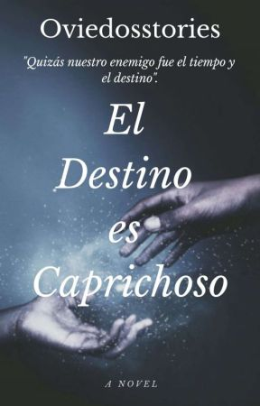 El Destino es Caprichoso  by oviedosstories