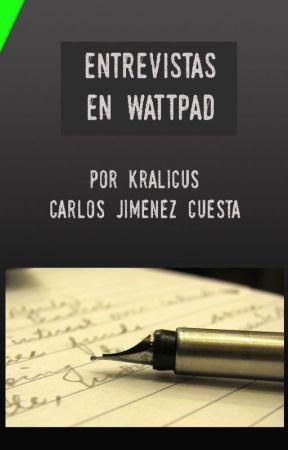 Entrevistas en Wattpad (por Kralicus) by Kralicus