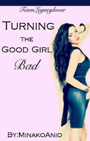 Turning the Good Girl Bad by TeamLegacyLover