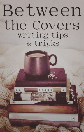 Between the Covers - writing tips & tricks by VictoriaKaer