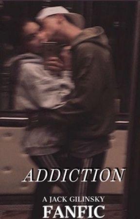 Addiction/Jack Gilinsky  by babyyygurlk