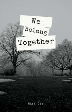 We Belong Together by Dee_XXI