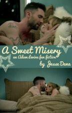 A Sweet Misery - an Adam Levine Fan Fiction by f0reverart1stic