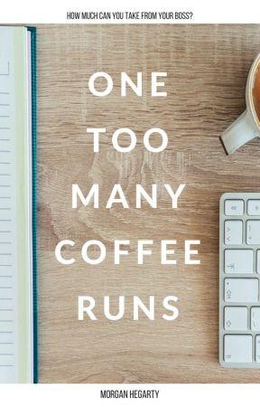 One Too Many Coffee Runs by morganmckay