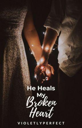 He Heals My Broken Heart (Completed) by VioletlyPerfect