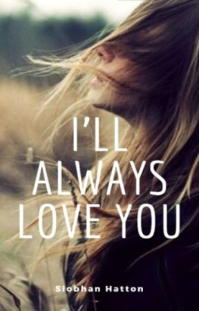 I'll Always Love You by SiobhanHatton