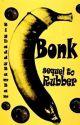 Bonk (ManxBoy) | sequel to Rubber by BigDaddyBamBam