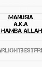 Manusia a.k.a hamba allah by STARLIGHTBESTFRIEND