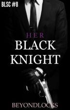 BLSC #8 : Her Black Knight by beyondlocks