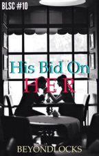BLSC #10 : His Bid on Her by beyondlocks