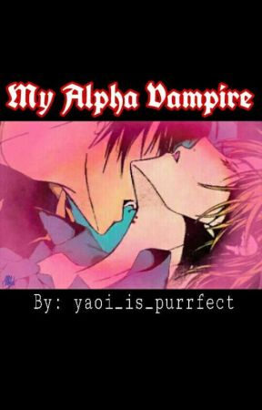 My Alpha Vampire by yaoi_is_purrfect