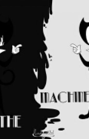 The Machine ( Bendy x Reader, Chapter One) by PrettyLittlePhycho