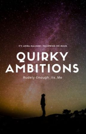 Quirky Ambitions by Rudely-Enough_Its_Me