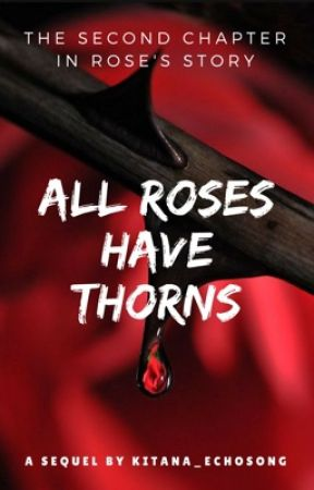 [ON HOLD] All Roses Have Thorns by Kitana_Echosong