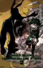 How You Became A Hero 2 ~ MHA (Midoriya Izuku X Reader) ✔ by Inori02