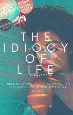 The Idiocy of Life (GirlxGirl) by CarpeDiemWrite