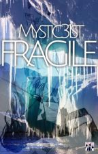 Fragile by PenName_Enter