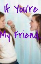 If You're My Friend... by NightxxFury