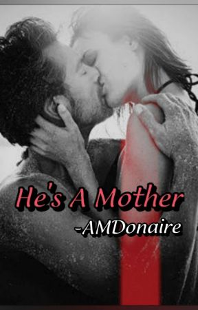 He's A Mother by AMDonaire