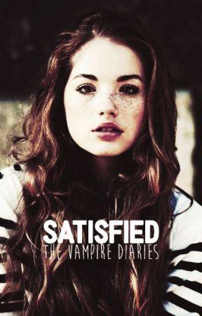 Satisfied || The Vampire Diaries by ohsomarauders