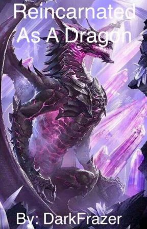 Reincarnated As A Dragon (Old Version) by DarkFrazer