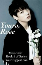 Your biggest fan : Yours, Rose (JJK Fic) by Nae_Albert