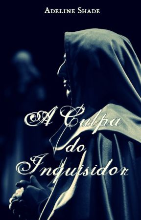 A Culpa do Inquisidor by AdelineShade