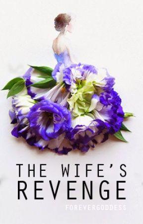 The Wife's Revenge by forevergoddess