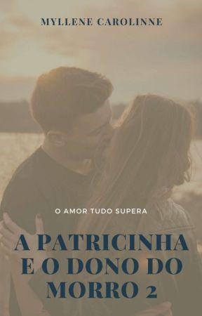 A Patricinha e o Dono do Morro- Livro 2 by mylleene
