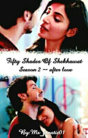 Fifty Shades Of Shekhawat~  Season 2 ~ After Love (Slow Updates) by Ms_fanatic01