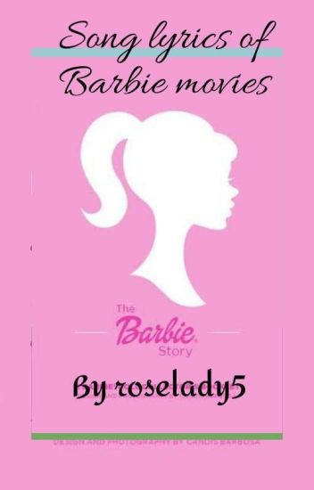 Song Lyrics Of Barbie Movies Rose Wattpad