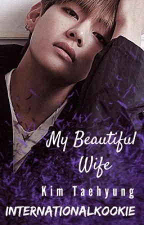 My Beautiful Wife (✅) - Kth ff by internationalkookie