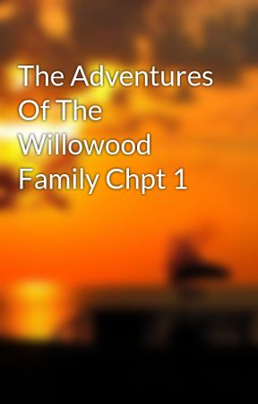 The Adventures Of The Willowood Family Chpt 1 by wrestleguy17