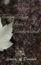 Things They Don't Understand by Leader-of-the-Damned