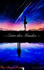 ~ Entre dos Mundos ~ by AngelaKony