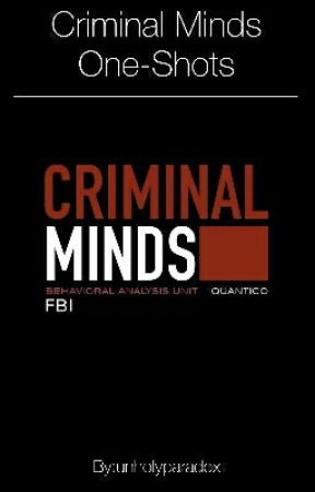 Criminal Minds One-Shots  by unholyparadox