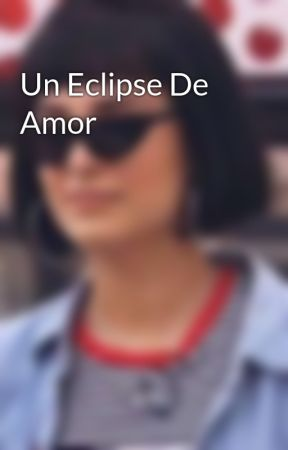 Un Eclipse De Amor by ml_crybaby