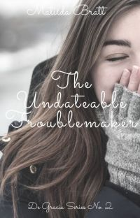 The Undateable Troublemaker (COMPLETE) (#WATTYS2018 SHORTLIST) cover