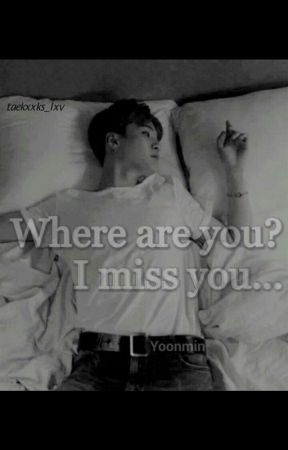 Where are you? I Miss You.. [Yoonmin] by Vionysos